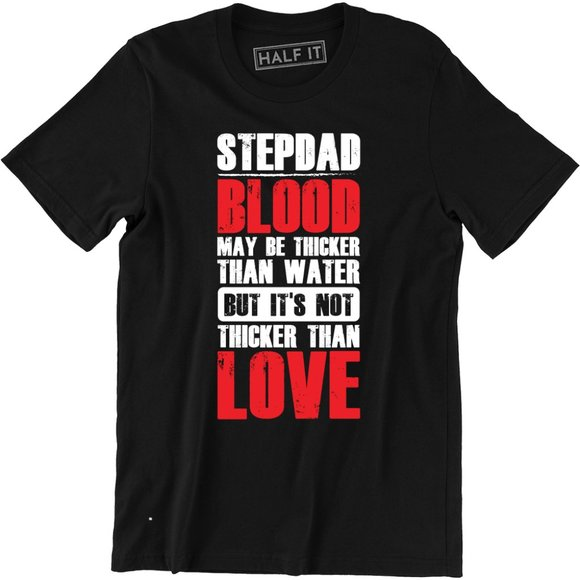 Half It Other - Stepdad Blood May Be Thicker Than Water T-Shirt